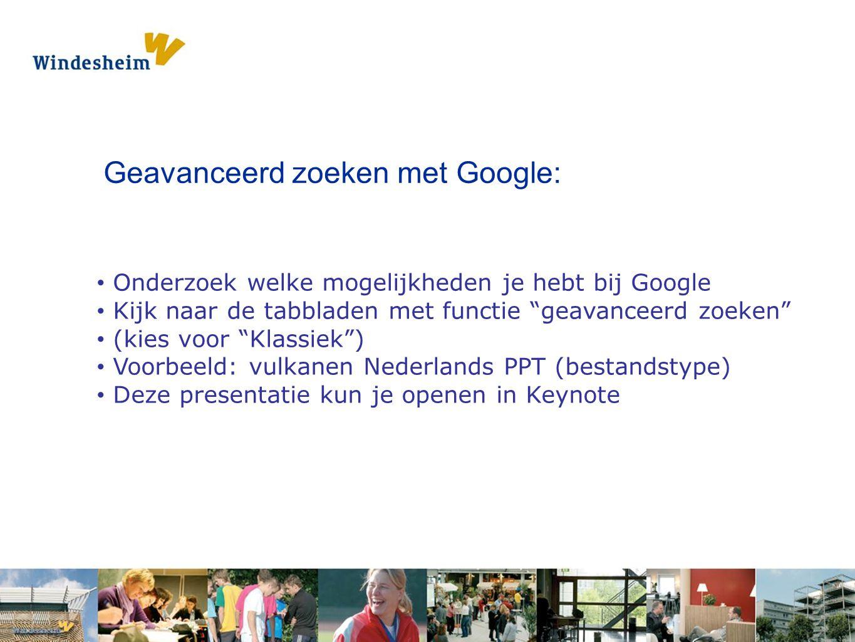 """Opdracht 1: Pak een s Geavanceerd zoeken met Google: Onderzoek welke mogelijkheden je hebt bij Google Kijk naar de tabbladen met functie """"geavanceerd"""