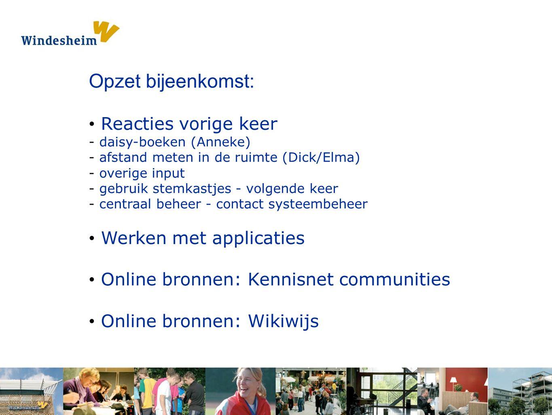 Opdracht 1: Pak een s Opzet bijeenkomst: Reacties vorige keer - daisy-boeken (Anneke) - afstand meten in de ruimte (Dick/Elma) - overige input - gebruik stemkastjes - volgende keer - centraal beheer - contact systeembeheer Werken met applicaties Online bronnen: Kennisnet communities Online bronnen: Wikiwijs