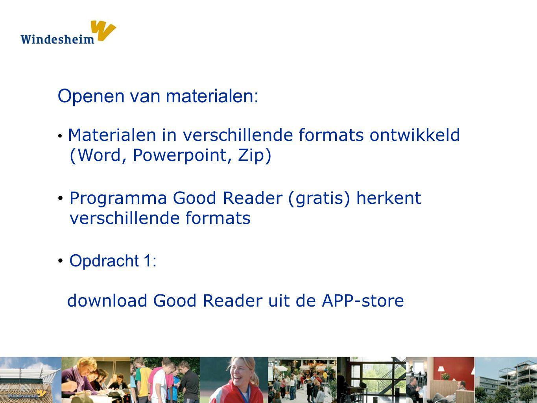 Opdracht 1: Pak een s Openen van materialen: Materialen in verschillende formats ontwikkeld (Word, Powerpoint, Zip) Programma Good Reader (gratis) herkent verschillende formats Opdracht 1: download Good Reader uit de APP-store
