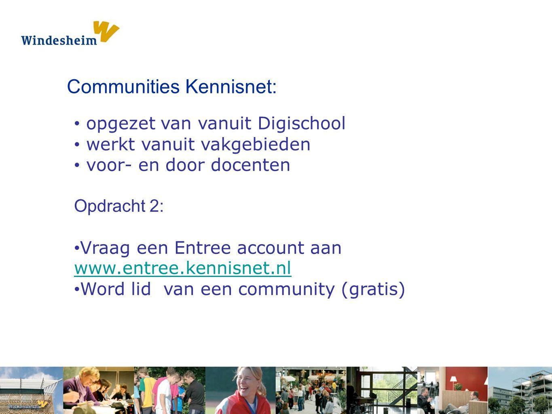Opdracht 1: Pak een s Communities Kennisnet: opgezet van vanuit Digischool werkt vanuit vakgebieden voor- en door docenten Opdracht 2: Vraag een Entre