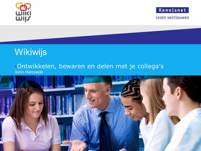 Wikiwijs Ontwikkelen, bewaren en delen met je collega's John Hanswijk