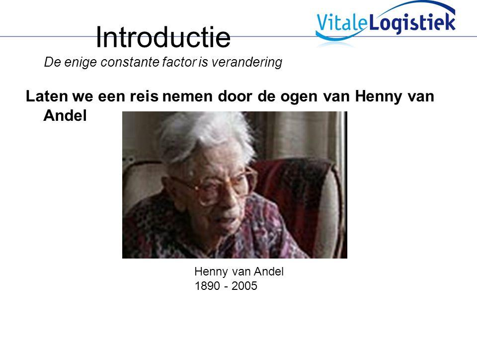 Introductie De enige constante factor is verandering Laten we een reis nemen door de ogen van Henny van Andel Henny van Andel 1890 - 2005