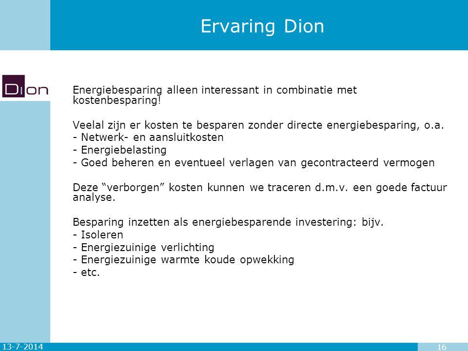 13-7-2014 16 Ervaring Dion Energiebesparing alleen interessant in combinatie met kostenbesparing! Veelal zijn er kosten te besparen zonder directe ene