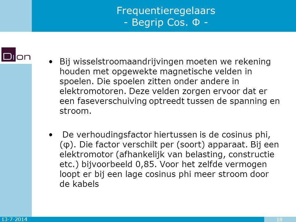 13-7-2014 18 Frequentieregelaars - Begrip Cos. Φ - Bij wisselstroomaandrijvingen moeten we rekening houden met opgewekte magnetische velden in spoelen