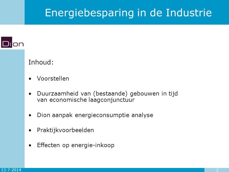 13-7-2014 2 Energiebesparing in de Industrie Inhoud: Voorstellen Duurzaamheid van (bestaande) gebouwen in tijd van economische laagconjunctuur Dion aa