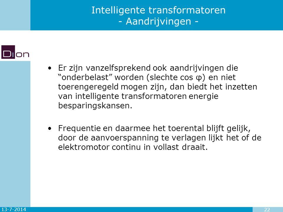 """13-7-2014 22 Intelligente transformatoren - Aandrijvingen - Er zijn vanzelfsprekend ook aandrijvingen die """"onderbelast"""" worden (slechte cos φ) en niet"""