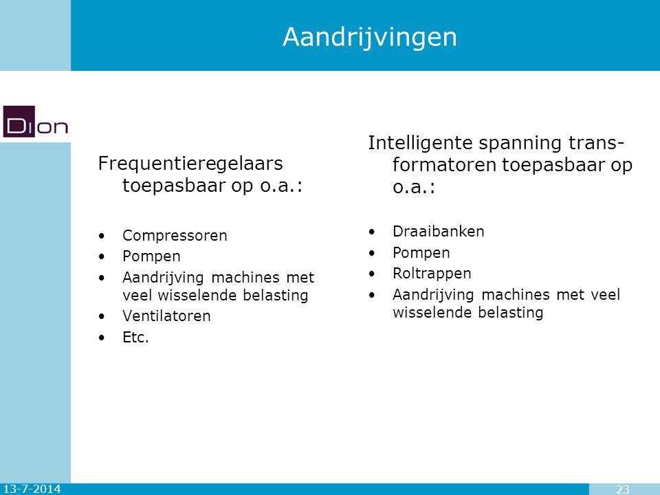 13-7-2014 23 Aandrijvingen Frequentieregelaars toepasbaar op o.a.: Compressoren Pompen Aandrijving machines met veel wisselende belasting Ventilatoren