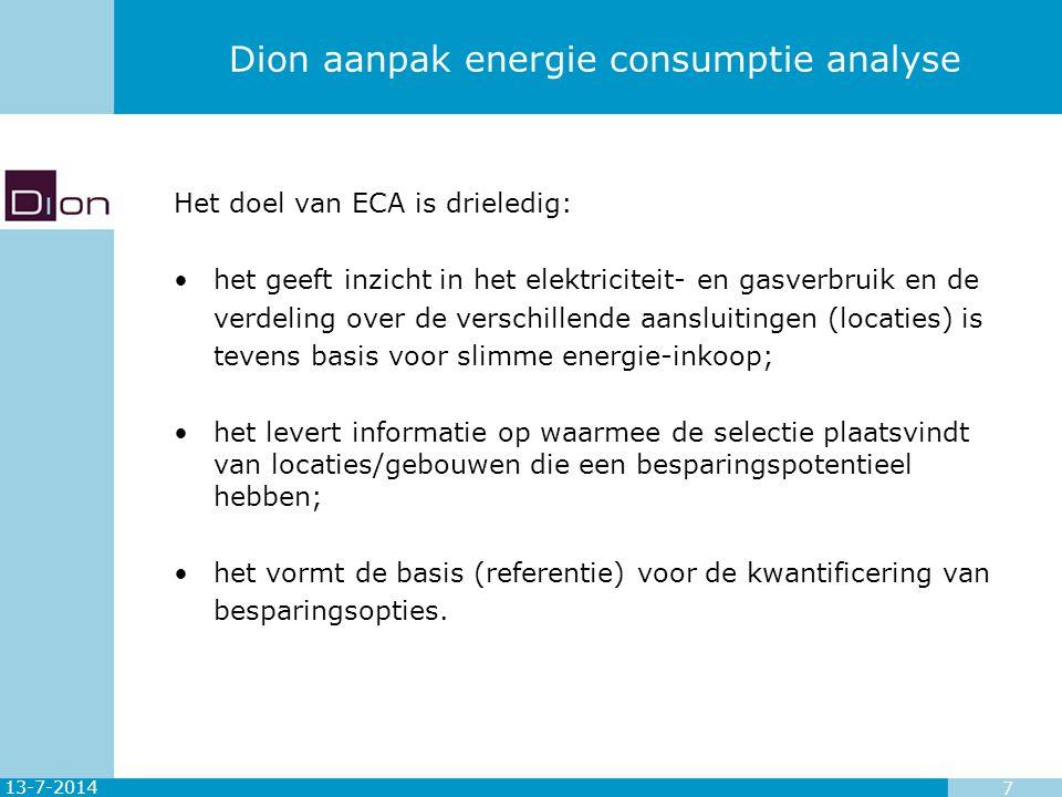 13-7-2014 8 Dion aanpak energie consumptie analyse Aanpak is sterk afhankelijk wat het bedrijf al gedaan heeft: Energie-monitoring aanwezig.