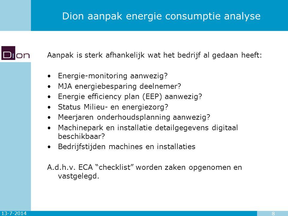 13-7-2014 8 Dion aanpak energie consumptie analyse Aanpak is sterk afhankelijk wat het bedrijf al gedaan heeft: Energie-monitoring aanwezig? MJA energ