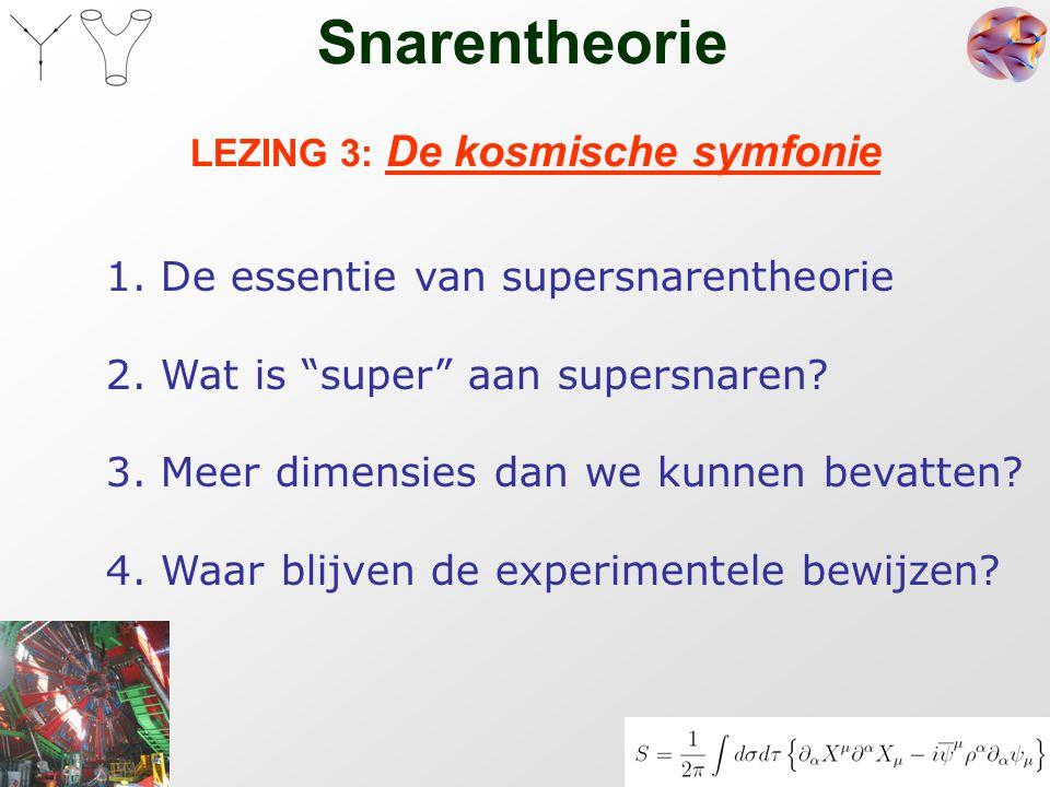 """3 Snarentheorie LEZING 3: De kosmische symfonie 1. De essentie van supersnarentheorie 2. Wat is """"super"""" aan supersnaren? 3. Meer dimensies dan we kunn"""