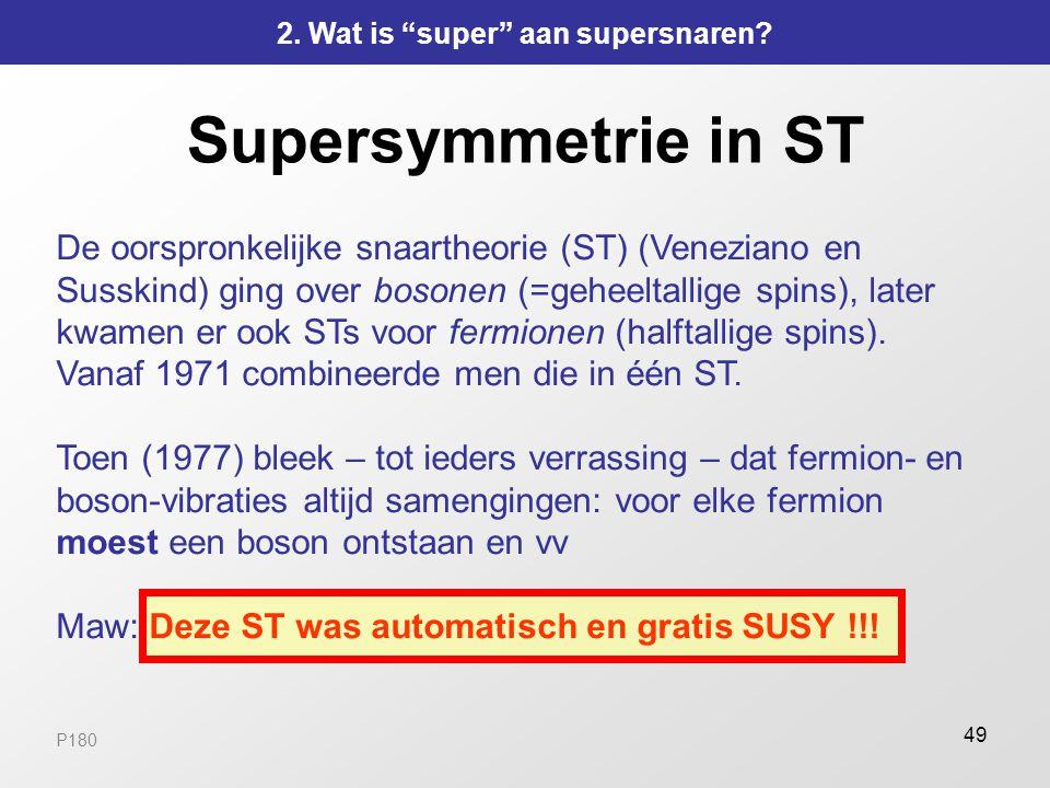 """49 Supersymmetrie in ST 2. Wat is """"super"""" aan supersnaren? De oorspronkelijke snaartheorie (ST) (Veneziano en Susskind) ging over bosonen (=geheeltall"""