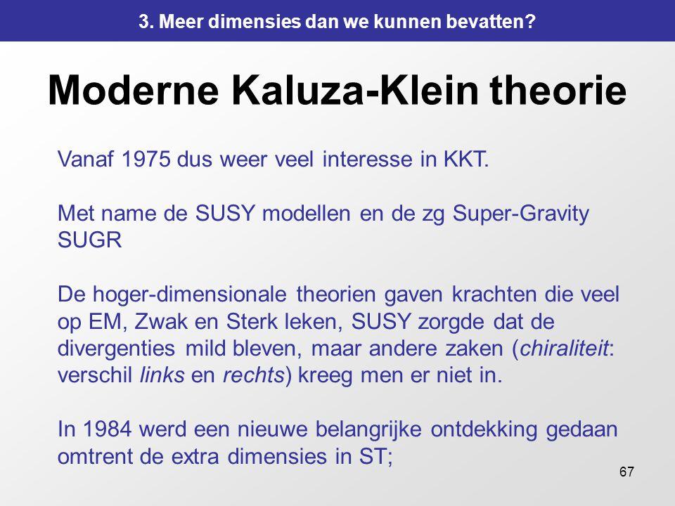 67 Moderne Kaluza-Klein theorie Vanaf 1975 dus weer veel interesse in KKT. Met name de SUSY modellen en de zg Super-Gravity SUGR De hoger-dimensionale