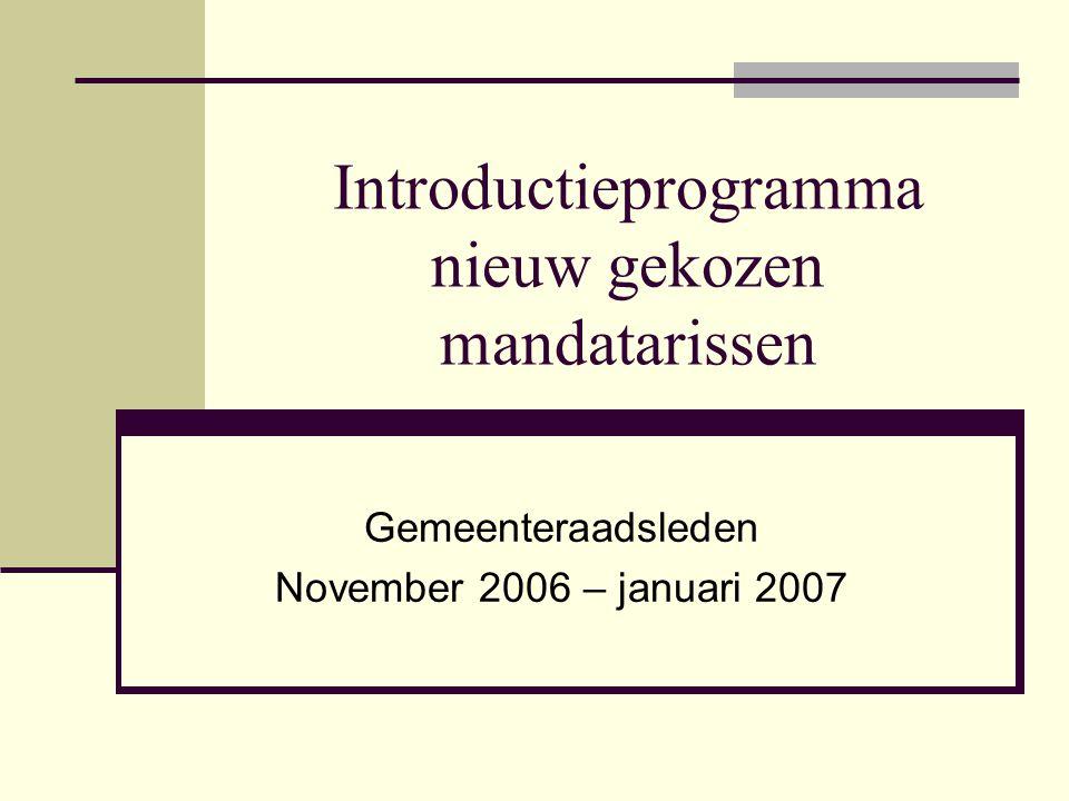 Introductieprogramma nieuw gekozen mandatarissen Gemeenteraadsleden November 2006 – januari 2007