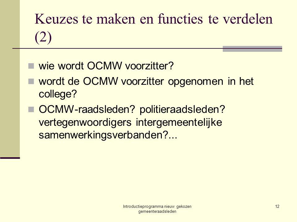 Introductieprogramma nieuw gekozen gemeenteraadsleden 12 Keuzes te maken en functies te verdelen (2) wie wordt OCMW voorzitter? wordt de OCMW voorzitt