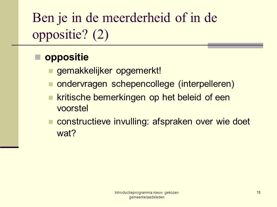 Introductieprogramma nieuw gekozen gemeenteraadsleden 18 Ben je in de meerderheid of in de oppositie? (2) oppositie gemakkelijker opgemerkt! ondervrag