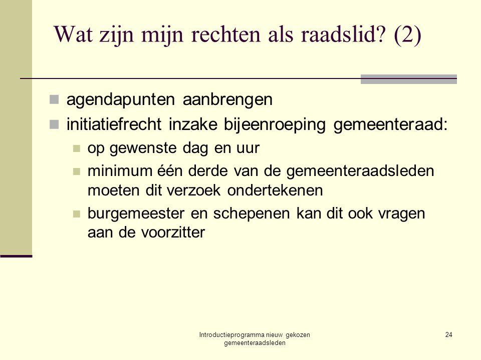 Introductieprogramma nieuw gekozen gemeenteraadsleden 24 Wat zijn mijn rechten als raadslid? (2) agendapunten aanbrengen initiatiefrecht inzake bijeen