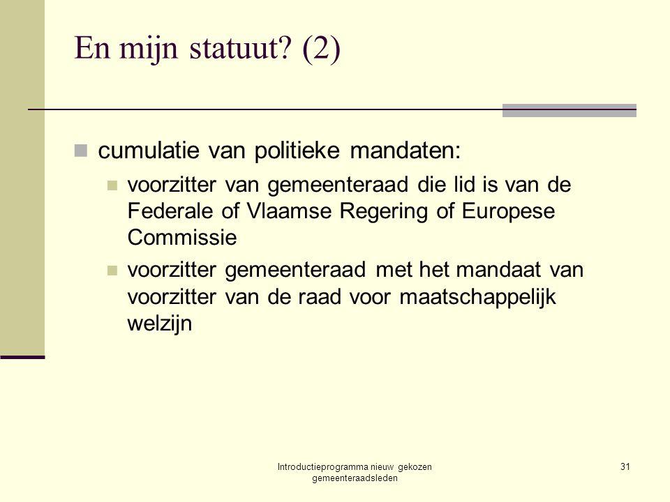 Introductieprogramma nieuw gekozen gemeenteraadsleden 31 En mijn statuut? (2) cumulatie van politieke mandaten: voorzitter van gemeenteraad die lid is