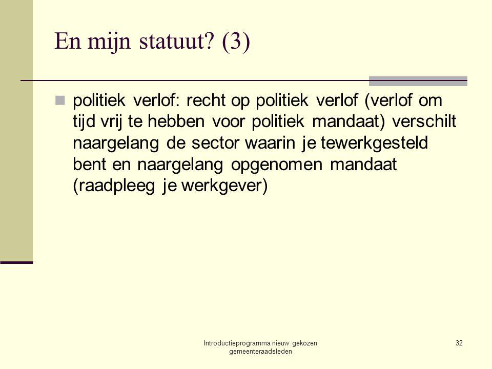 Introductieprogramma nieuw gekozen gemeenteraadsleden 32 En mijn statuut? (3) politiek verlof: recht op politiek verlof (verlof om tijd vrij te hebben