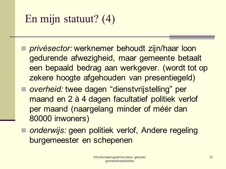Introductieprogramma nieuw gekozen gemeenteraadsleden 33 En mijn statuut? (4) privésector: werknemer behoudt zijn/haar loon gedurende afwezigheid, maa