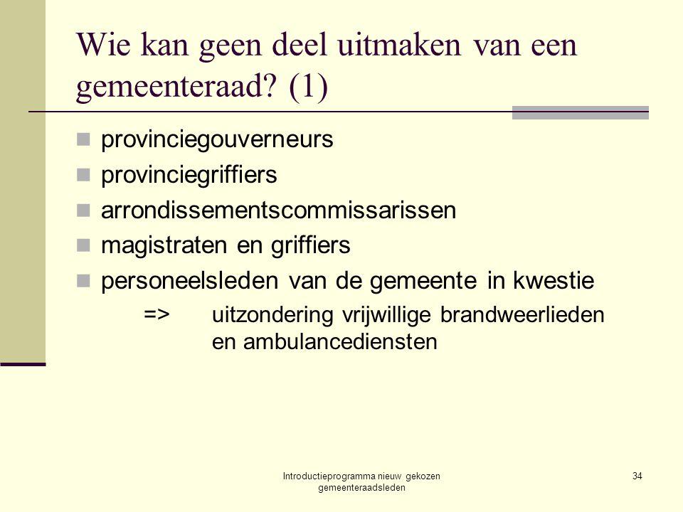 Introductieprogramma nieuw gekozen gemeenteraadsleden 34 Wie kan geen deel uitmaken van een gemeenteraad.