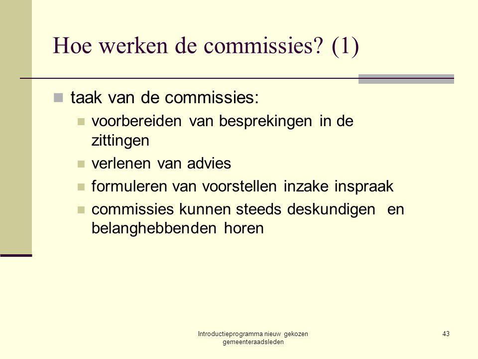 Introductieprogramma nieuw gekozen gemeenteraadsleden 43 Hoe werken de commissies? (1) taak van de commissies: voorbereiden van besprekingen in de zit