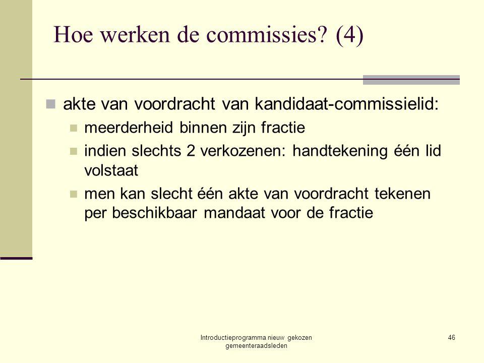Introductieprogramma nieuw gekozen gemeenteraadsleden 46 Hoe werken de commissies? (4) akte van voordracht van kandidaat-commissielid: meerderheid bin