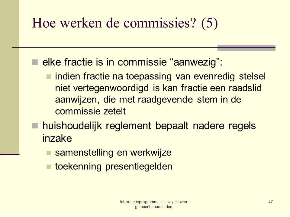 """Introductieprogramma nieuw gekozen gemeenteraadsleden 47 Hoe werken de commissies? (5) elke fractie is in commissie """"aanwezig"""": indien fractie na toep"""