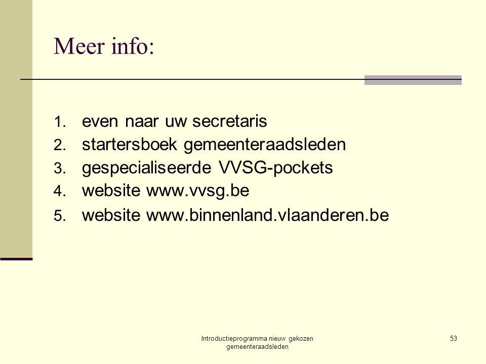 Introductieprogramma nieuw gekozen gemeenteraadsleden 53 Meer info: 1. even naar uw secretaris 2. startersboek gemeenteraadsleden 3. gespecialiseerde