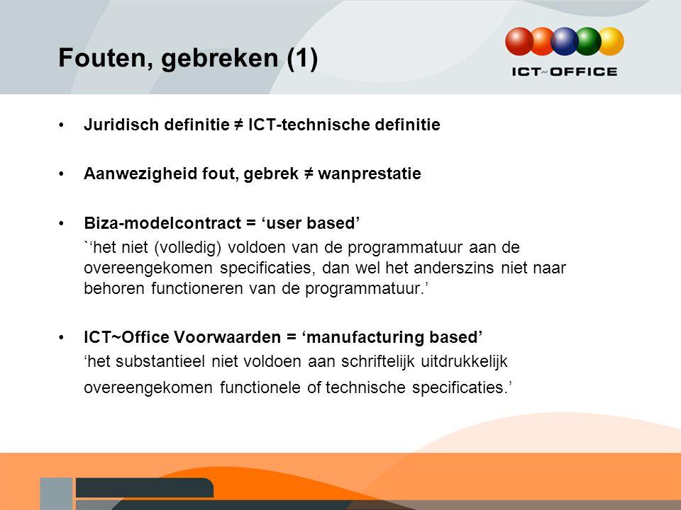 Fouten, gebreken (1) Juridisch definitie ≠ ICT-technische definitie Aanwezigheid fout, gebrek ≠ wanprestatie Biza-modelcontract = 'user based' `'het n
