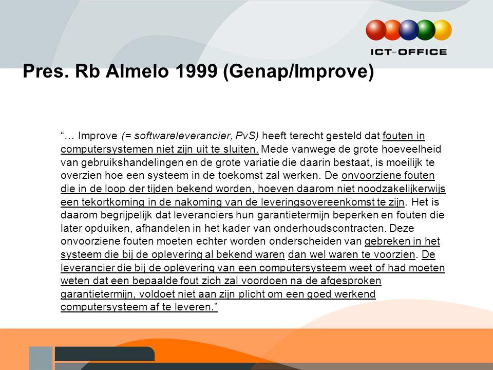 """Pres. Rb Almelo 1999 (Genap/Improve) """"… Improve (= softwareleverancier, PvS) heeft terecht gesteld dat fouten in computersystemen niet zijn uit te slu"""