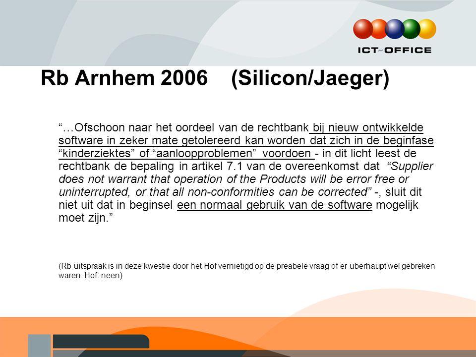 """Rb Arnhem 2006 (Silicon/Jaeger) """"…Ofschoon naar het oordeel van de rechtbank bij nieuw ontwikkelde software in zeker mate getolereerd kan worden dat z"""