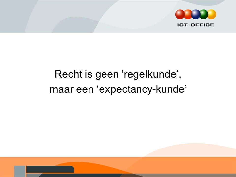 Recht is geen 'regelkunde', maar een 'expectancy-kunde'