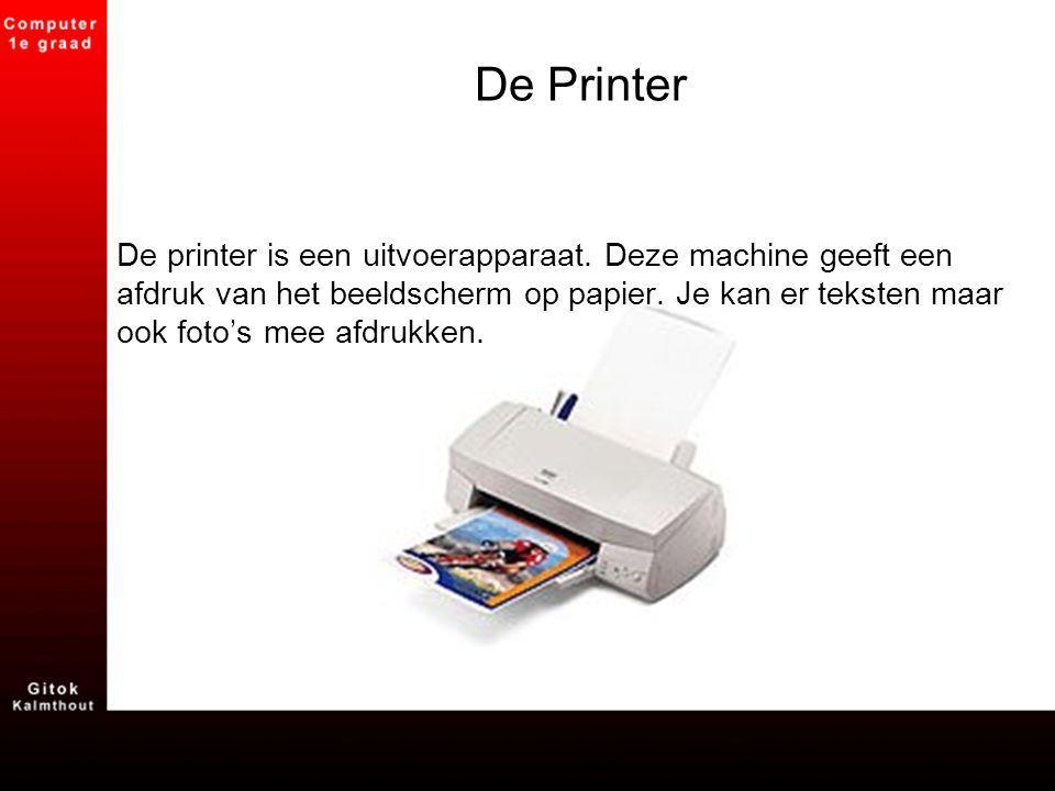 De Printer De printer is een uitvoerapparaat. Deze machine geeft een afdruk van het beeldscherm op papier. Je kan er teksten maar ook foto's mee afdru
