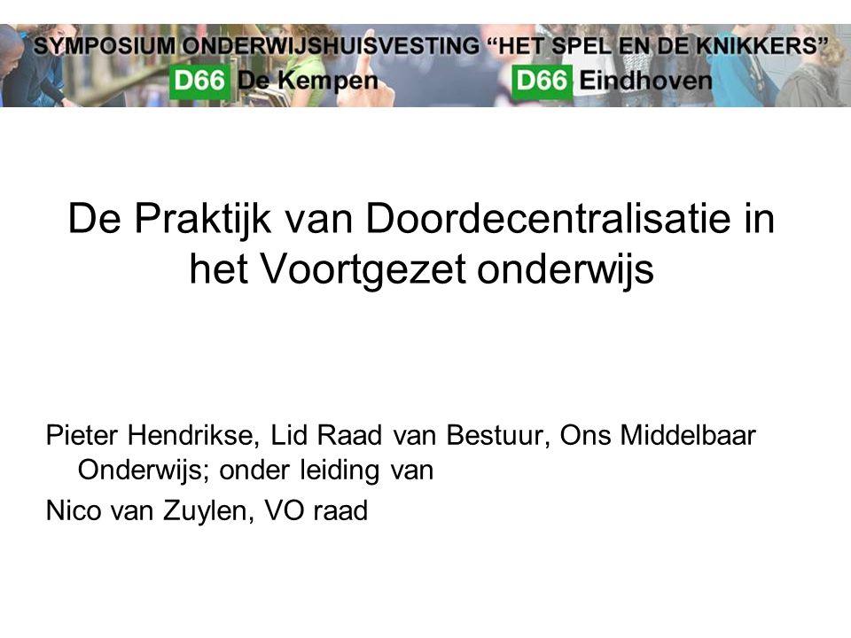 De Praktijk van Doordecentralisatie in het Voortgezet onderwijs Pieter Hendrikse, Lid Raad van Bestuur, Ons Middelbaar Onderwijs; onder leiding van Ni