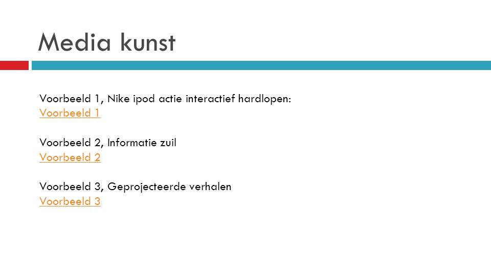 Media kunst Voorbeeld 1, Nike ipod actie interactief hardlopen: Voorbeeld 1 Voorbeeld 2, Informatie zuil Voorbeeld 2 Voorbeeld 3, Geprojecteerde verhalen Voorbeeld 3