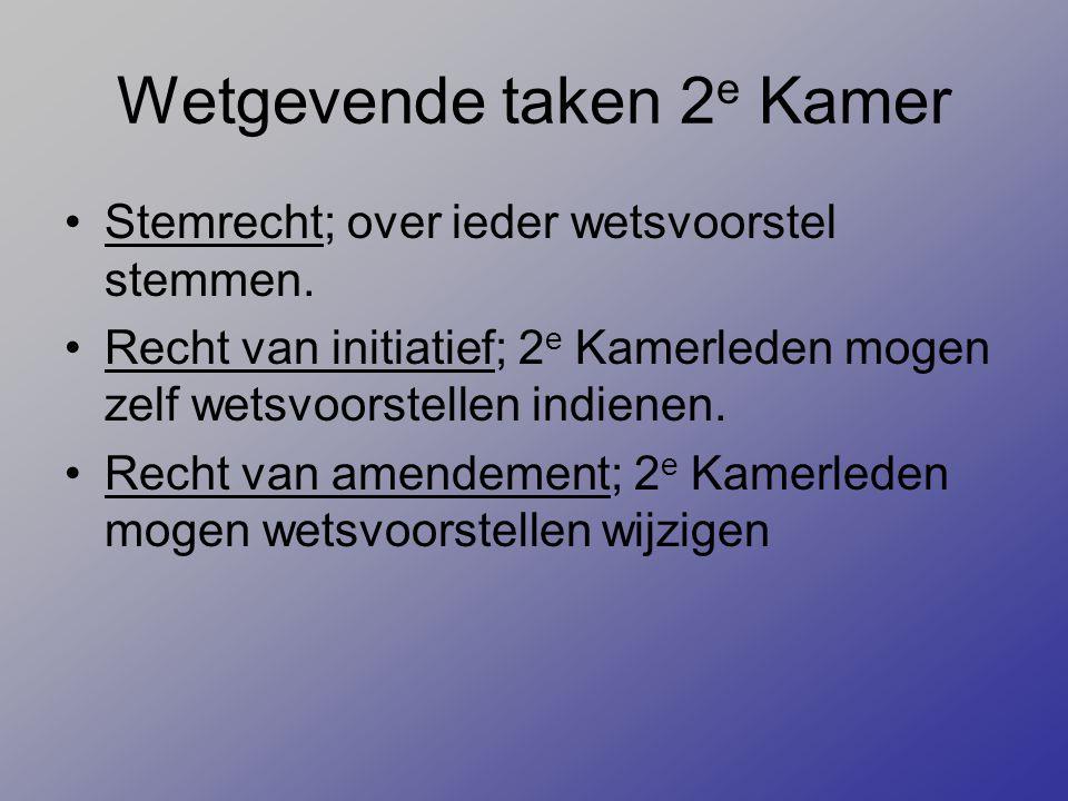 Wetgevende taken 2 e Kamer Stemrecht; over ieder wetsvoorstel stemmen. Recht van initiatief; 2 e Kamerleden mogen zelf wetsvoorstellen indienen. Recht