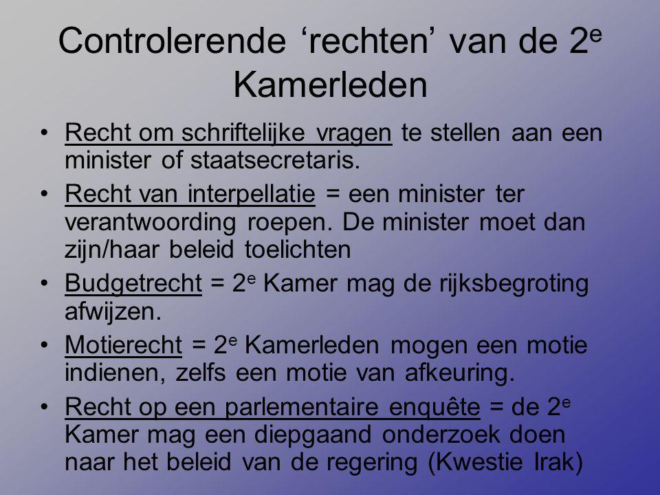 Controlerende 'rechten' van de 2 e Kamerleden Recht om schriftelijke vragen te stellen aan een minister of staatsecretaris.
