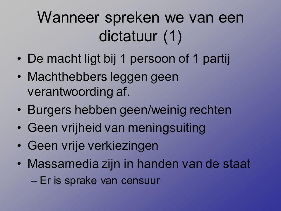 Wanneer spreken we van een dictatuur (1) De macht ligt bij 1 persoon of 1 partij Machthebbers leggen geen verantwoording af. Burgers hebben geen/weini