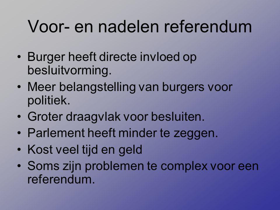 Voor- en nadelen referendum Burger heeft directe invloed op besluitvorming. Meer belangstelling van burgers voor politiek. Groter draagvlak voor beslu