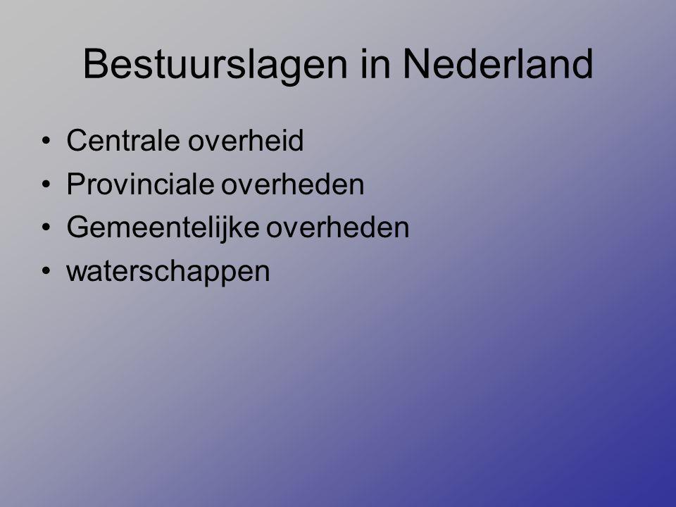 Bestuurslagen in Nederland Centrale overheid Provinciale overheden Gemeentelijke overheden waterschappen