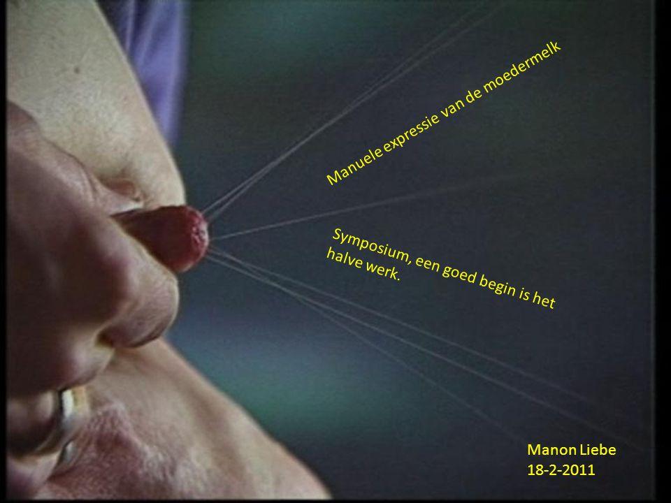 Manuele expressie van de moedermelk Symposium, een goed begin is het halve werk. Manon Liebe 18-2-2011