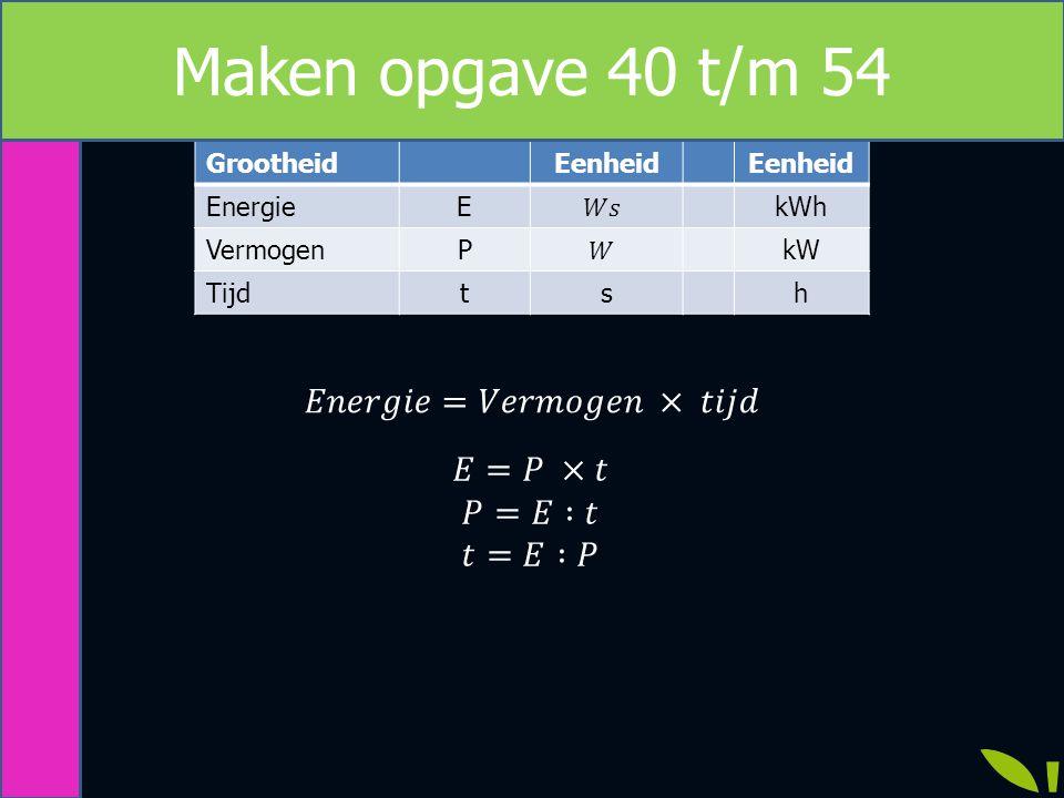 GrootheidEenheid EnergieEkWh VermogenPkW Tijdtsh Maken opgave 40 t/m 54
