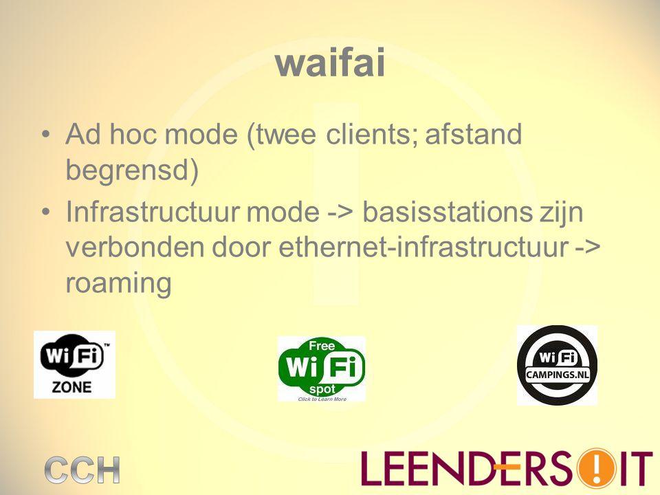 waifai Ad hoc mode (twee clients; afstand begrensd) Infrastructuur mode -> basisstations zijn verbonden door ethernet-infrastructuur -> roaming