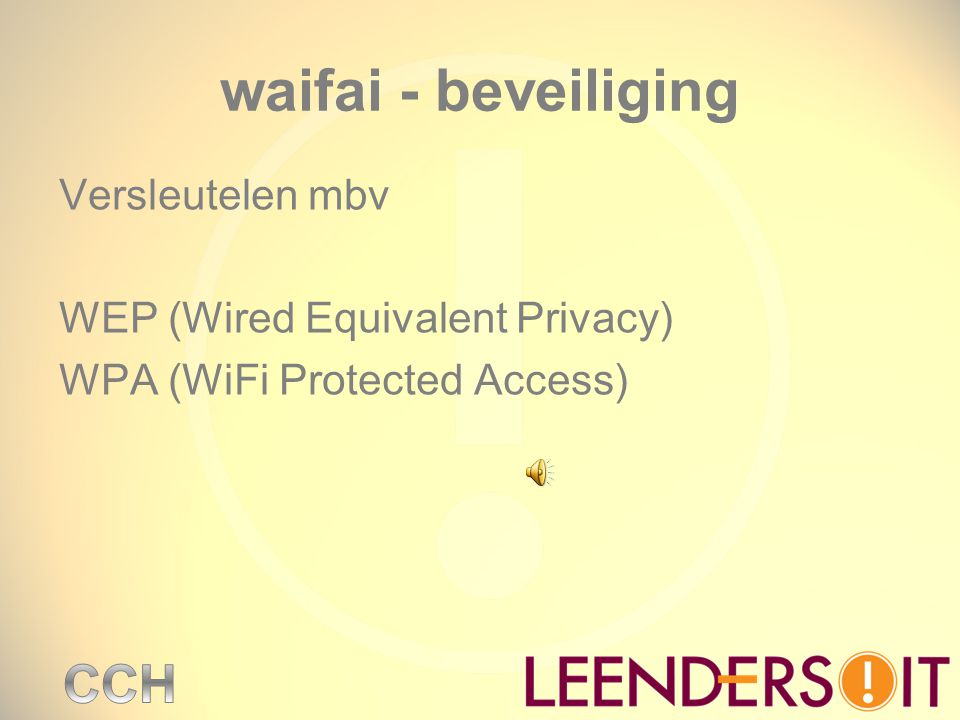 waifai - beveiliging Versleutelen mbv WEP (Wired Equivalent Privacy) WPA (WiFi Protected Access)