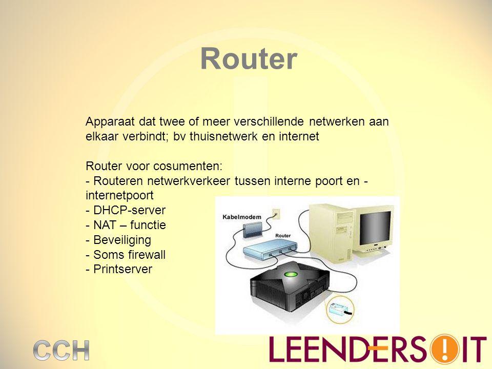 Router Apparaat dat twee of meer verschillende netwerken aan elkaar verbindt; bv thuisnetwerk en internet Router voor cosumenten: - Routeren netwerkve