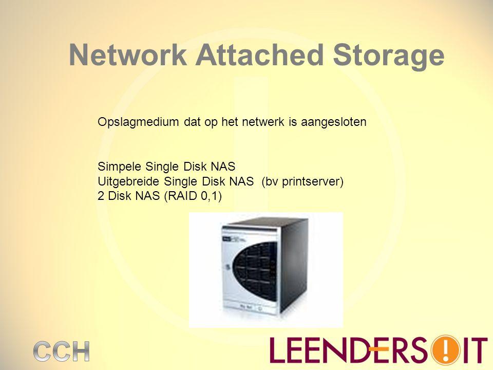 Network Attached Storage Opslagmedium dat op het netwerk is aangesloten Simpele Single Disk NAS Uitgebreide Single Disk NAS (bv printserver) 2 Disk NA