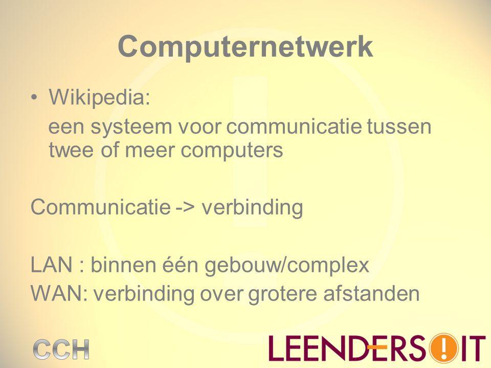 Computernetwerk Wikipedia: een systeem voor communicatie tussen twee of meer computers Communicatie -> verbinding LAN : binnen één gebouw/complex WAN: