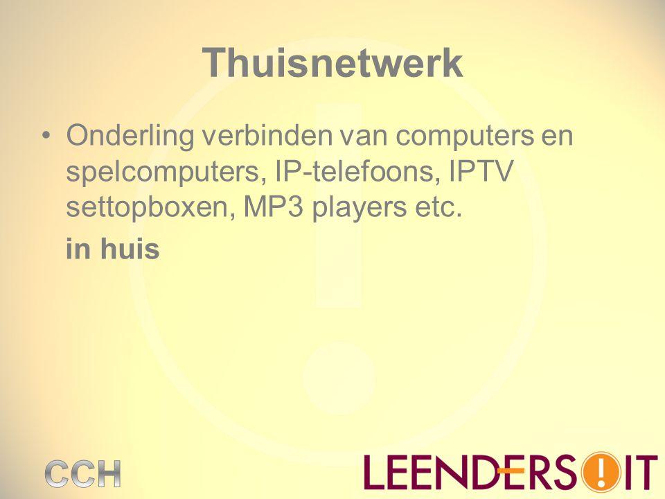 Thuisnetwerk Onderling verbinden van computers en spelcomputers, IP-telefoons, IPTV settopboxen, MP3 players etc. in huis