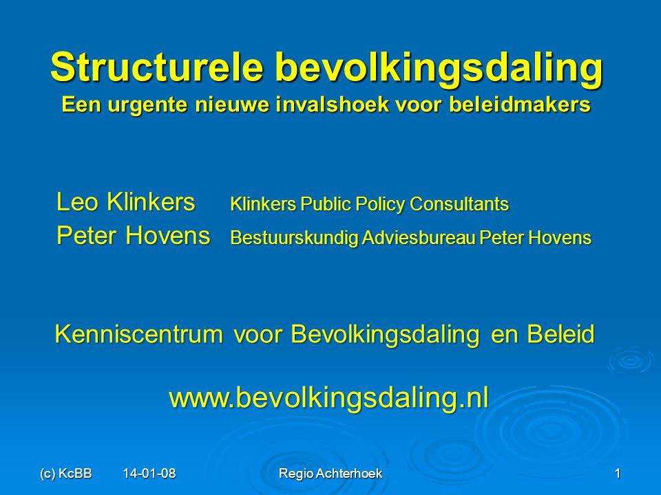 (c) KcBB 14-01-08Regio Achterhoek1 Structurele bevolkingsdaling Een urgente nieuwe invalshoek voor beleidmakers Leo Klinkers Klinkers Public Policy Co