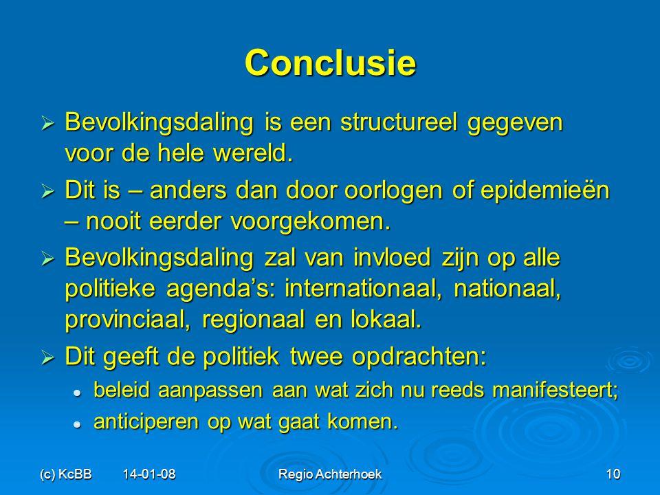(c) KcBB 14-01-08Regio Achterhoek10 Conclusie  Bevolkingsdaling is een structureel gegeven voor de hele wereld.  Dit is – anders dan door oorlogen o